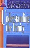 Understanding the Trinity, Alister McGrath, 0310296811