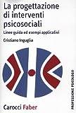 La progettazione di interventi psicosociali. Linee guida ed esempi applicativi