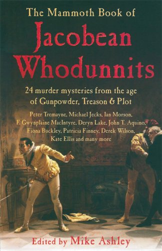 Download The Mammoth Book of Jacobean Whodunnits: 24 Murder Mysteries from the Age of Gunpowder, Treason and Plot PDF