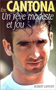 Un rêve modeste et fou par Éric Cantona