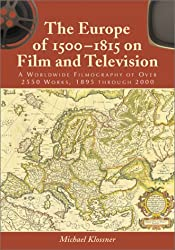 The Europe of 1500 to 1815 on Film and Television: A Worldwide Filmography of over 2550 Works, 1895 Through 2000