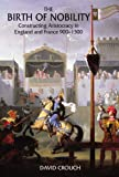The Birth of Nobility: Constructing Aristocracy in England and France, 900-1300