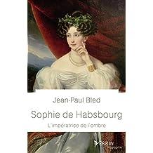 Sophie de Habsbourg: L'impératrice de l'ombre