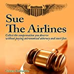 Sue the Airline - A Guide to Filing Airline Complaints: Collect the Compensation You Deserve Without Paying Astronomical Attorney and Court Fees |  Green Initiatives