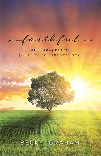Amazon faithful an unexpected journey to motherhood ebook faithful an unexpected journey to motherhood by graham becky fandeluxe Image collections