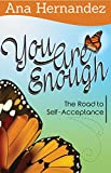You are Enough: The Road to Self-Acceptance