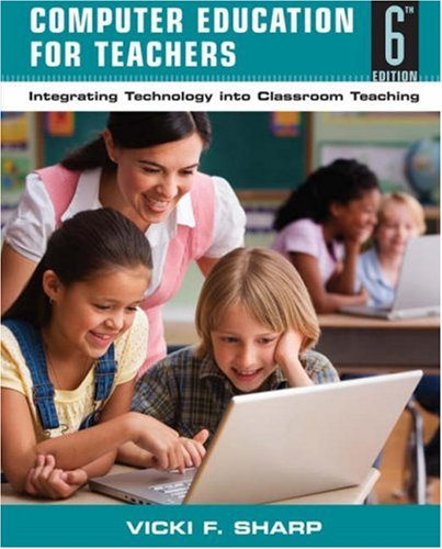 Computer Education for Teachers: Integrating Technology into Classroom Teaching