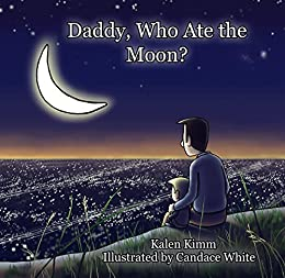 Daddy, Who Ate The Moon? by [Kimm, Kalen]
