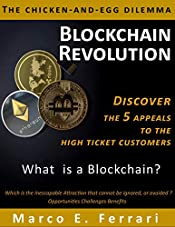 Blockchain Revolution: Discover the 5 appeals to the customers: What is a Blockchain ? Which is the Inescapable Attraction that cannot be ignored, or avoided ?