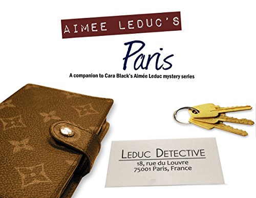 The Aimee Leduc Companion: A Guide to Cara Black's Paris