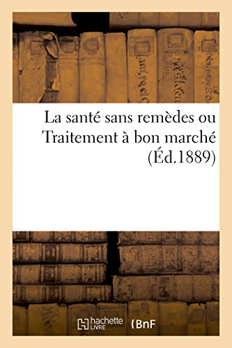 la-sante-sans-remedes-ou-traitement-a-bon-marche-french-edition