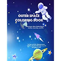 Outer Space Coloring Book Astronauts, Aliens, Rockets, Planets, Satellites, Spaceships, and UFOs: For Boys and Girls, Kindergarteners, Toddlers, Preschool Kids Ages 3-5, 4-8, 50 Images to Color