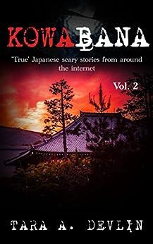 Kowabana: 'True' Japanese scary stories from around the internet: Volume Two by [Devlin, Tara A.]