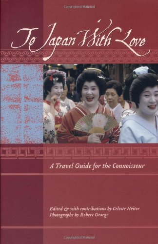 To Japan with Love: A Travel Guide for the Connoisseur (To Asia with Love)
