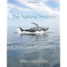 The Natural History of Canadian Mammals by Naughton, Donna, Canadian Museum of Nature (2012) Hardcover