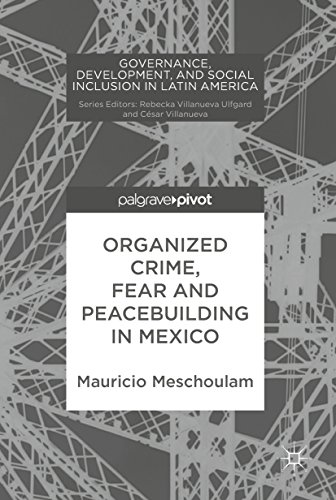 Organized Crime, Fear and Peacebuilding in Mexico (Governance, Development, and Social Inclusion in Latin America) (Social Inclusion And Economic Development In Latin America)