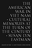 The American War in Viet Nam: Cultural Memories at the Turn of the Century (Legacies of War)