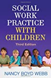 Social Work Practice with Children, Third Edition (Clinical Practice with Children, Adolescents, and Families)