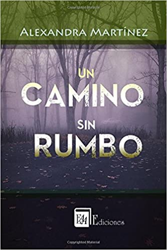 Un Camino Sin Rumbo (Spanish Edition): Alexandra Martínez: 9789807844093: Amazon.com: Books