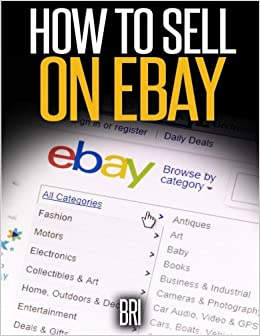 How To Sell On Ebay The Secret Ebay Recipe How To Make Money Online Bri 9781511965965 Amazon Com Books