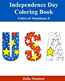 Independence Day Coloring Book: A Coloring Book for the 4th of July (Colors of Abundance) (Volume 8)