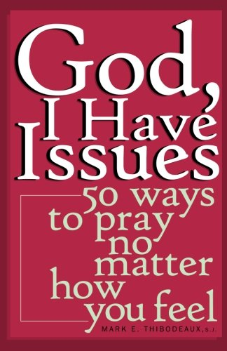 God, I Have Issues: 50 Ways to Pray No Matter How You Feel (Best Way To Pray To God)