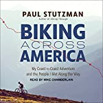 Biking Across America: My Coast-to-Coast Adventure and the People I Met Along the Way | Paul Stutzman