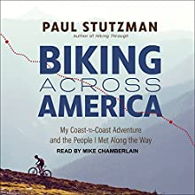 Biking Across America: My Coast-to-Coast Adventure and the People I Met Along the Way Audiobook by Paul Stutzman Narrated by Mike Chamberlain