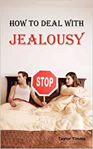 How to Deal with Jealousy: Overcoming Jealousy and