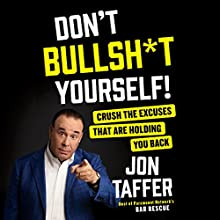 Don't Bullsh*t Yourself!: Crush the Excuses That Are Holding You Back Audiobook by Jon Taffer Narrated by R. C. Bray, Jon Taffer