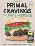 Primal Cravings: Your favorite foods made Paleo