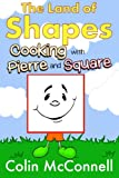 The Land of Shapes Vol 2.: Cooking with Pierre and Square (Volume 2)