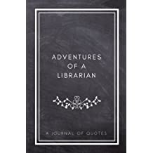 Adventures of A Librarian: A Journal of Quotes: Prompted Quote Journal (5.25inx8in) Librarian Gift for Men or Women, Librarian Appreciation Gifts, New Librarian Gifts, Teacher Week Gifts, Librarian Memory Book, Employee Appreciation, Best Librarian Gift, QUOTE BOOK FOR LIBRARIAN