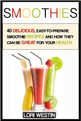 Smoothies: 40 delicious recipes, smoothies for weight loss and to increase your health (smoothies, smoothies for weight loss, smoothie recipes, smoothie book, smoothie recipe book, smoothie detox)
