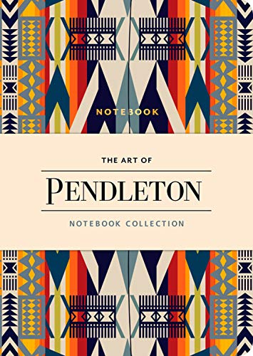 The Art of Pendleton Notebook Collection (Pattern Notebooks, Artistic Notebooks, Artist Notebooks, Lined Notebooks) (Journal American Native)