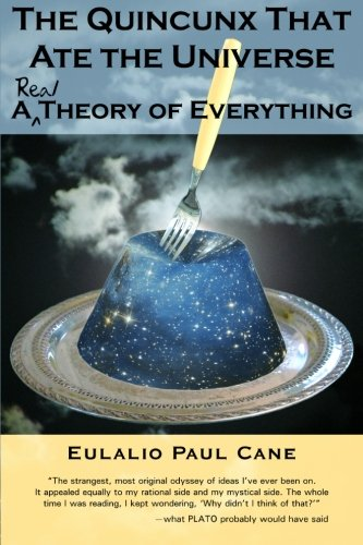 The Quincunx That Ate the Universe: A Real Theory of Everything Eulalio Paul Cane