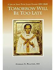 Tomorrow Will Be Too Late: A Life of Saint Peter Julian Eymard, Apostle of the Eucharist