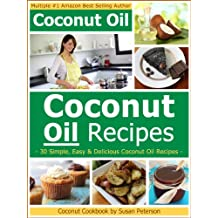 Coconut Oil Recipes - Simple, Easy and Delicious Coconut Oil Recipes (Coconut Oil, Coconut Oil Recipes, Coconut Oil Cookbook, Coconut Oil Cooking, Coconut Recipes Book 2)