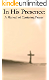 In His Presence: A Manual of Centering Prayer