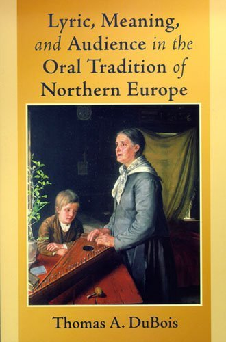 Lyric, Meaning, and Audience in the Oral Tradition of Northern Europe (ND Poetics of Orality and Literacy) by Thomas A. DuBois (2006-11-15)