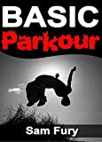 Basic Parkour: Basic Parkour and Freerunning Handbook (Survival Fitness 5)