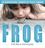 img - for Frog: An Inspirational Memoir [Fully Rely on God Everyday] book / textbook / text book