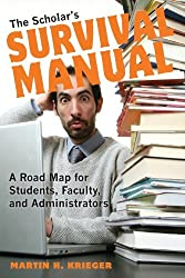 The Scholar's Survival Manual: A Road Map for Students, Faculty, and Administrators by Martin H. Krieger (2013-10-22)