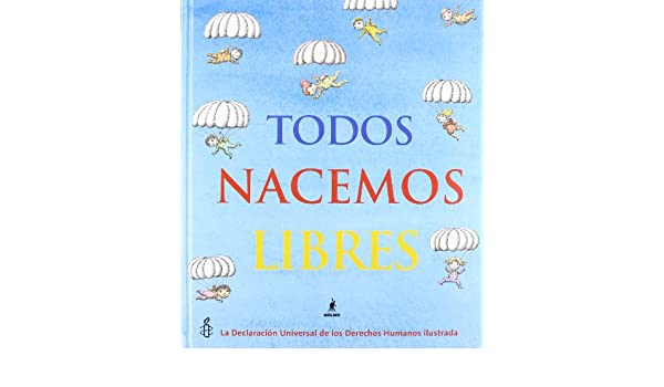 TODOS NACEMOS LIBRES (Spanish Edition): AMNISTIA INTERNACIONAL UK: 9788498672534: Amazon.com: Books
