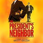 The President's Neighbor: Comedy Script | Brett Bacon