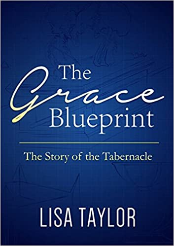 The grace blueprint the story of the tabernacle lisa taylor the grace blueprint the story of the tabernacle lisa taylor 9780997509809 amazon books malvernweather Choice Image