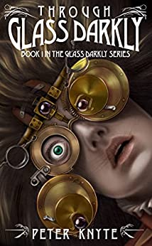 Through Glass Darkly: Volume 1 by [Peter Knyte]