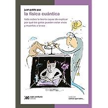 La física cuántica: Todo sobre la teoría capaz de explicar por qué los gatos pueden estar vivos y muertos a la vez (Ciencia que ladra… serie Clásica) (Spanish Edition)