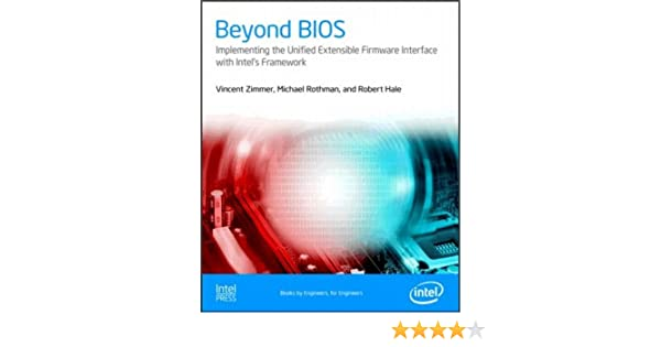 Beyond Bios: Implementing The Unified Extensible Firmware Interface With  Intelu0027s Framework: Vincent Zimmer, Michael Rothman, Robert Hale:  9780974364902: ...
