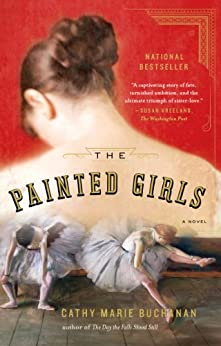 The Painted Girls: A Novel by [Buchanan, Cathy Marie]